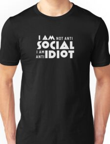 I am not anti social a am anti idiot Unisex T-Shirt