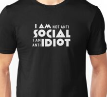 I am not anti social a am anti idiot Unisex T-Shirt