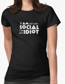 I am not anti social a am anti idiot Womens Fitted T-Shirt