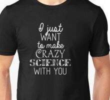 Orphan Black Quote. I Just Want To Make Crazy Science With You. Unisex T-Shirt