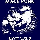 Make Punk, Not War! by Lyubomir Gizdov