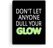 Don't Let Anyone Dull Your Glow Canvas Print