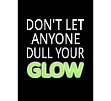 Don't Let Anyone Dull Your Glow Photographic Print
