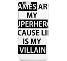 Games are my Superhero because Life is my Villain Bold iPhone Case/Skin