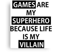 Games are my Superhero because Life is my Villain Bold Canvas Print