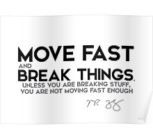 move fast and break things - mark zuckerberg Poster