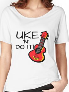 Uke 'n' Do It! Women's Relaxed Fit T-Shirt