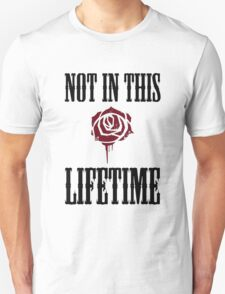 not in this life time Unisex T-Shirt