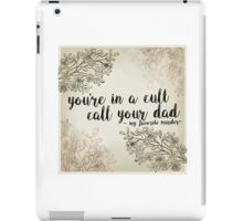 """My Favorite Murder Podcast - """"You're In a Cult, Call Your Dad"""" Floral Quote Design iPad Case/Skin"""