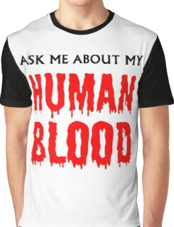 Ask Me About My Human Blood Graphic T-Shirt