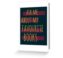 ask me about my favourite books Greeting Card