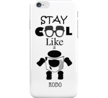 Stay Cool Like A Robo iPhone Case/Skin