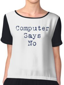 Computer Says No Quote - T-Shirt Sticker Chiffon Top