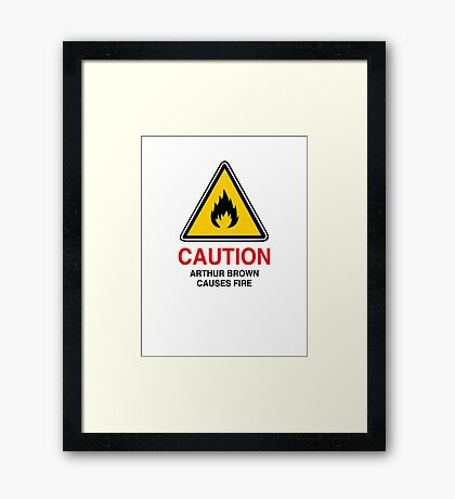 CAUTION - Arthur Brown causes fire Framed Print