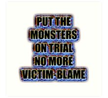 Put the monsters on trial no more victim-blame Art Print