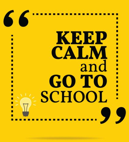 Inspirational motivational quote. Keep calm and go to school. Sticker