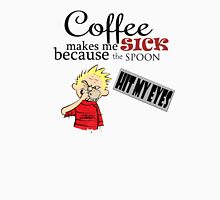 coffee makes me sick calvin Unisex T-Shirt