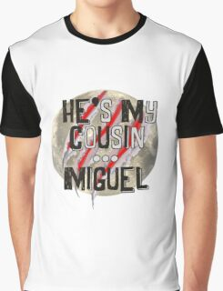 He's my cousin...Miguel Graphic T-Shirt