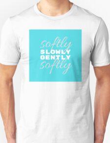 slowly (softly) gently (softly) Unisex T-Shirt