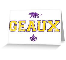 GEAUX TIGERS GEAUX Greeting Card