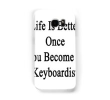 Life Is Better Once You Become A Keyboardist  Samsung Galaxy Case/Skin