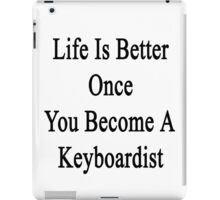 Life Is Better Once You Become A Keyboardist  iPad Case/Skin