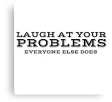 Laugh At Your Problems Cool Quote Ironic Canvas Print