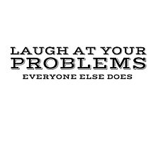 Laugh At Your Problems Cool Quote Ironic Photographic Print