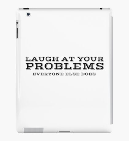 Laugh At Your Problems Cool Quote Ironic iPad Case/Skin