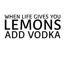 When Life Gives You Lemons Add Vodka Funny Quote Photographic Print