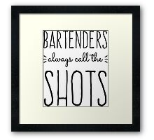 Bartenders Always Call the Shots Framed Print