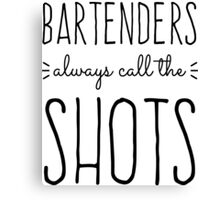 Bartenders Always Call the Shots Canvas Print