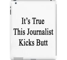 It's True This Journalist Kicks Butt  iPad Case/Skin