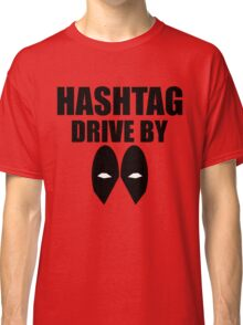 HASHTAG DRIVE BY Classic T-Shirt