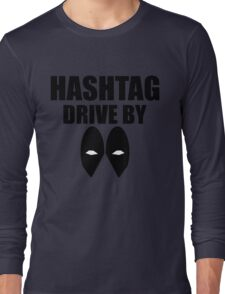 HASHTAG DRIVE BY Long Sleeve T-Shirt