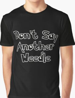 Don't Say Another Weedle Graphic T-Shirt