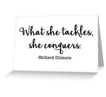 Gilmore Girls - What she tackles, she conquers Greeting Card