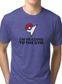 I am heading to the Gym Tri-blend T-Shirt