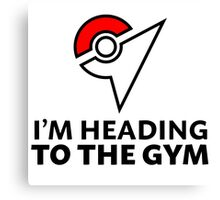 I am heading to the Gym Canvas Print