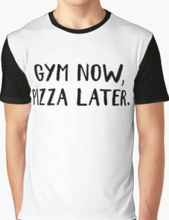 Gym now, Pizza later Graphic T-Shirt