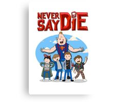 Never Say Die! Canvas Print