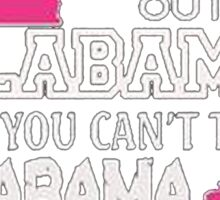 You can take the girl out of alabama but you can't take alabama out of the girl - T-shirts & Hoodies Sticker