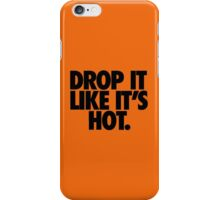 DROP IT LIKE IT'S HOT. iPhone Case/Skin