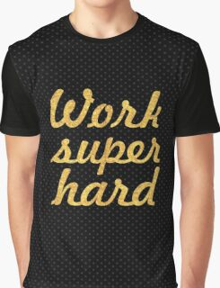 Work super hard - Gym Motivational Quote Graphic T-Shirt