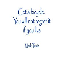 Get a bicycle. You will not regret it if you live; Mark Twain by TOM HILL - Designer