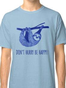 Cute Sloth dont hurry be happy Classic T-Shirt