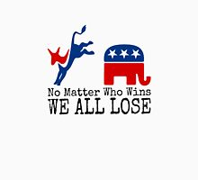 No Matter Who Wins - We All Lose Classic T-Shirt