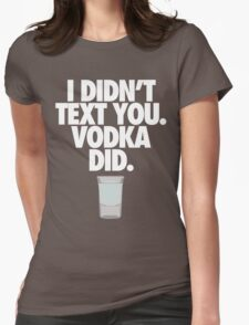 I DIDN'T TEXT YOU. VODKA DID. - Alternate Womens Fitted T-Shirt