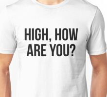 High, How Are You? - version 1 - black Unisex T-Shirt