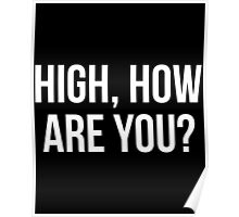 High, How Are You? - version 2 - white Poster